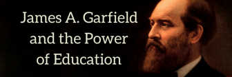 James Garfield used education to raise himself out of poverty and into the presidency.